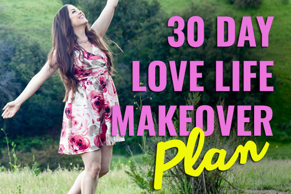 Your 30 Day Love Life Makeover Plan