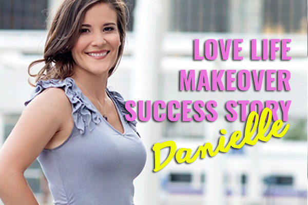 Love Life Makeover Success Story: Danielle