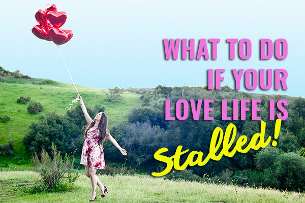 What to do if your love life has stalled out.
