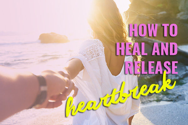 💞  How to Heal and Release Heartbreak