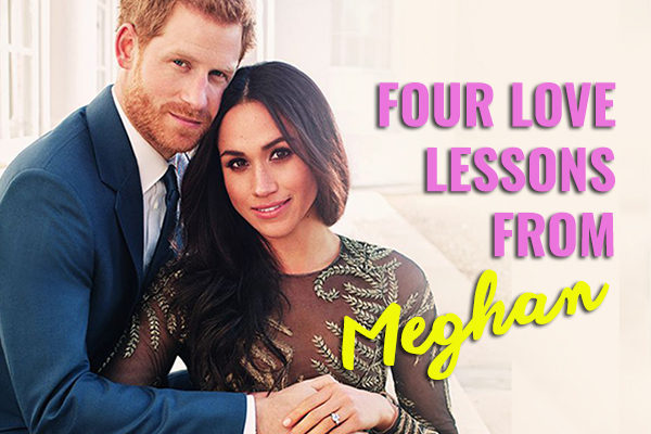 Four  Love Lessons from Meghan Markle
