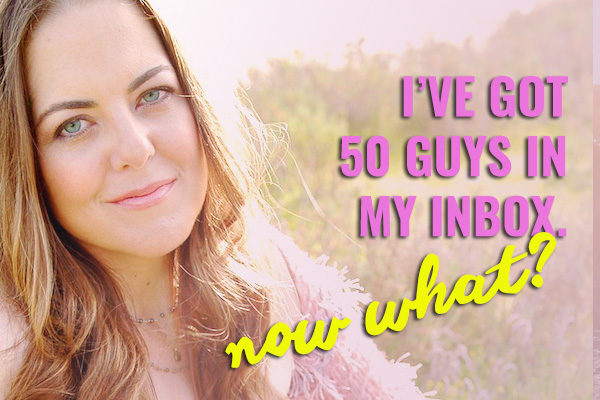 💞 I've Got 50 Guys in My Inbox… Now What?