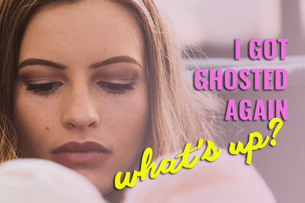 I got GHOSTED again! What's up?